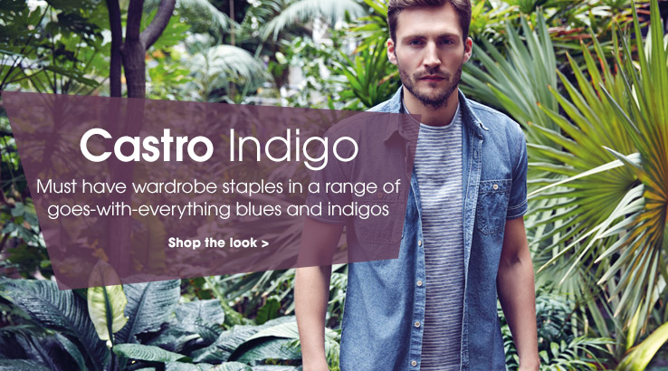 Castro Indigo. Must have wardrobe staples in a range of goes-with-anything blues and indigos. Shop the look