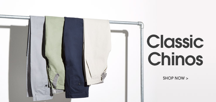 classic chinos. shop now.