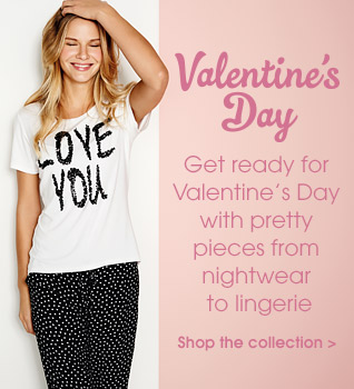 Get ready for Valentines day wiht pretty pieces from nigthwear to lingerie. Shop the collection.