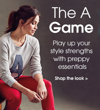 The a game. Play up your style strengths with preppy essentials. Shop the look.