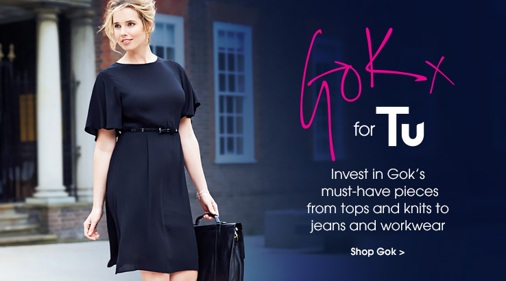 Gok for tu. Invest in Gok's must have pieces from tops and knits to jeans and work wear. Shop now.