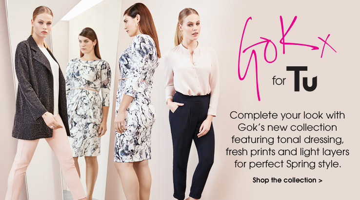 Gok fot Tu. Complete your look with gok's new collection featuring tonal dressing, fresh prints and light layers for perfect spring style. Shop the collection.