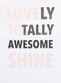 White 'Lovely Totally Awesome Shine' Print T-Shirt (3-14 years)